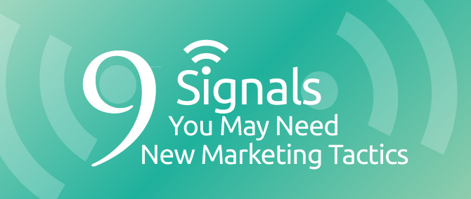 9 Signals You May Need New Marketing Tactics